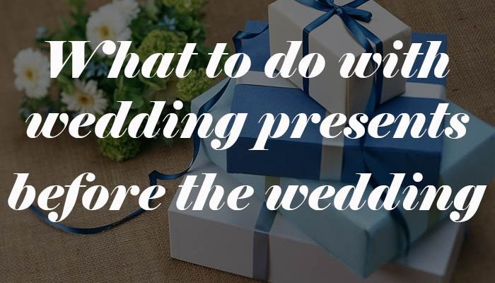 What to do with wedding presents before the wedding - weddingfor1000.com