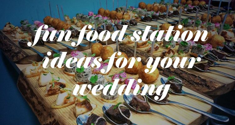 Fun Food Stations For Your Wedding Reception Wedding For 1000
