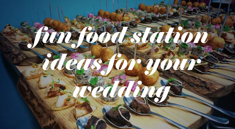 Fun Food Stations For Your Wedding Reception - Wedding for $1000