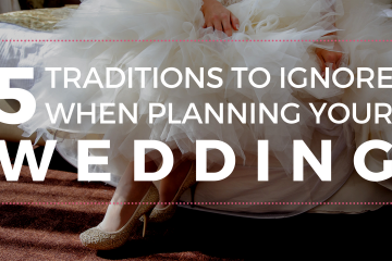 5 Traditions to Ignore When Planning Your Wedding - weddingfor1000.com