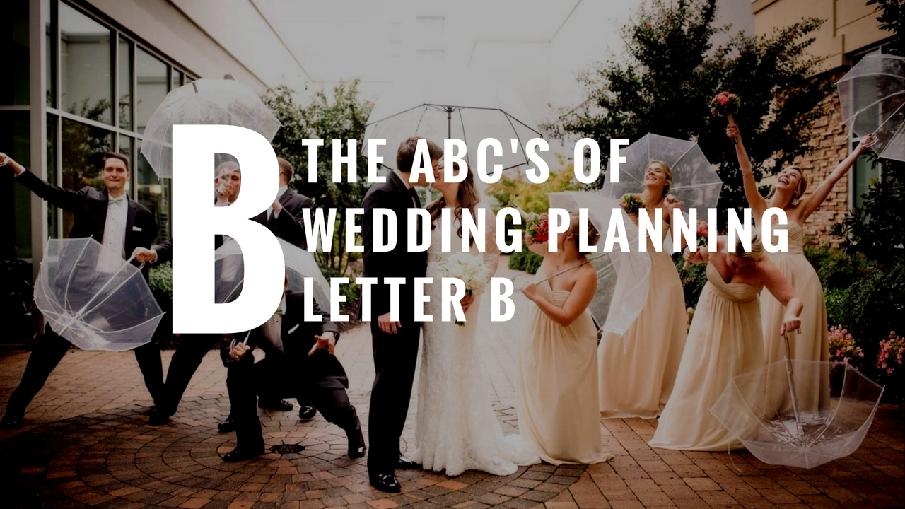 The ABC's of Wedding Planning: Letter B - weddingfor1000.com